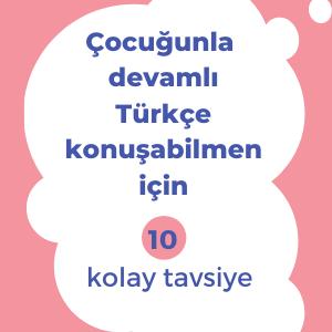 Çocuğunla devamlı Türkçe / ana dilini konuşabilmen için 10 tavsiye, motivasyon ve süreklilik