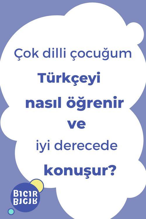 Çok dilli çocuğum Türkçeyi nasıl öğrenir ve iyi derecede konuşur