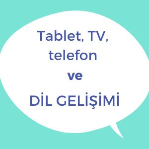 Tablet, TV, telefon, ekran ve çocuklarda dil gelişimi